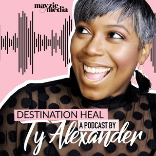 Destination Heal with Ty Alexander