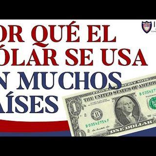¿Por Qué El Dolar Se Usa En Muchos Países