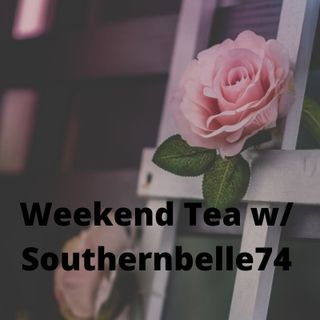 Weekend Tea w/ Southernbelle74