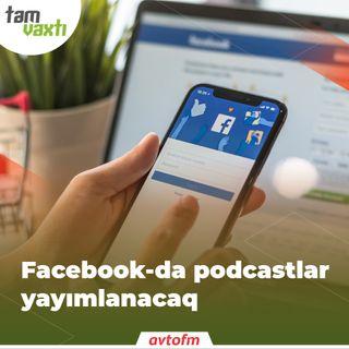 Facebook-da podcastlar yayımlanacaq | Tam vaxtı #36