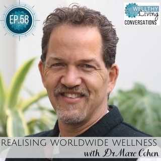 EP 58 Realising worldwide wellness with Dr Marc Cohen