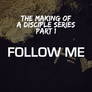 The Making of a Disciple Series - Part 1: Follow Me - Pr Andy Yeoh