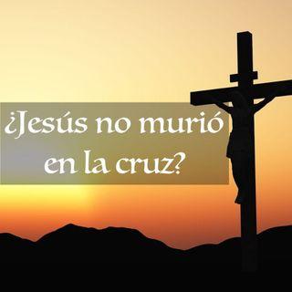 ¿Jesús no murió en la cruz?