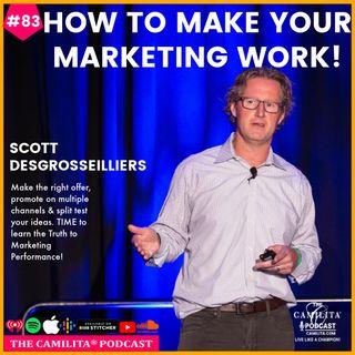 83: Scott Desgrosseilliers | How to Make Your Marketing Work!