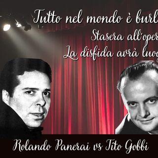 Tutto nel Mondo è Burla - Stasera all'Opera - La disfida avrà luogo - Panerai vs Gobbi