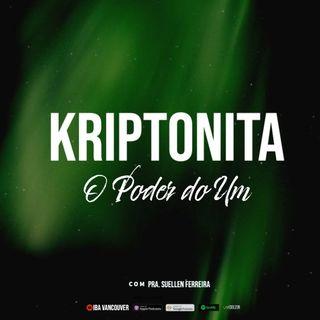 Kriptonita: O poder do Um  I  Pra. Suellen Ferreira   I  07.03.2021
