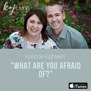 Episode 18- What are you afraid of?