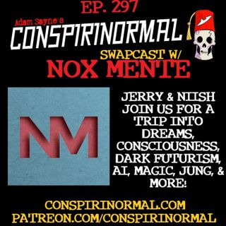 Conspirinormal Episode 297- Nox Mente Swapcast (Jerry Ablan and Niish)