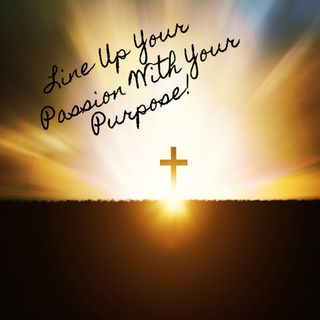Line Up Your Passion With Your Purpose