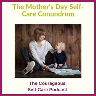 The Mother's Day Self-Care Conundrum