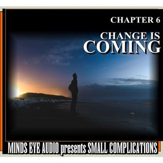 Small Complications - CH 6 - Change Is Coming