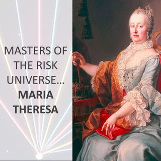 Masters of the Risk Universe... Maria Theresa