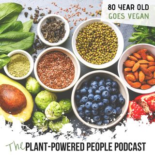 Ep. 39 - 80-Year-Old Goes Vegan