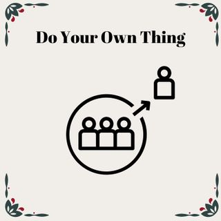 Do Your Own Thing