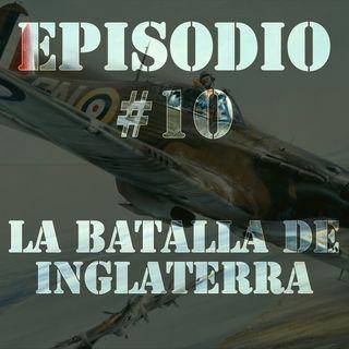 Episodio #10 - La Batalla de Inglaterra