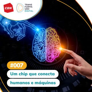 Transformação Digital CBN #07 - Um chip que conecta humanos e máquinas