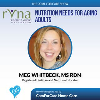 5/17/17: Meg Whitbeck, MS RDN with Ridgefield Visiting Nurse Association   Nutrition Needs for Aging Adults   The Come For Care Show