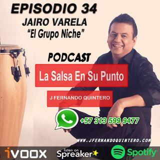 """EPISODIO 35-JAIRO VARELA """"El Grupo Niche"""""""