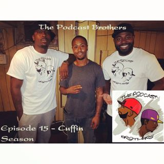 Episode 15 - Cuffin Season Feat. Damonte