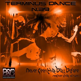 Never Seen That Bass Before… neither that drum - Terminus Dance n.39 -