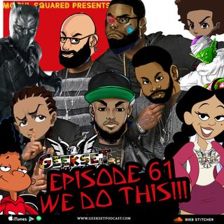 Geekset Episode 61: We Do This #BHM