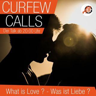 Curfew Calls | What is Love - Was ist Liebe ?
