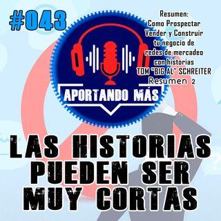 Las Historias Pueden Ser Muy Cortas | #043 - Aportandomas.com