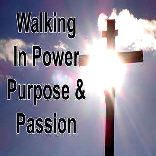 Walking in Powe Purpose and Passion (Part-1)