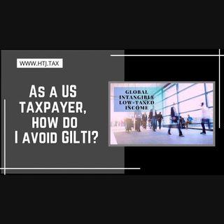 [ HTJ Podcast ] As A US Taxpayer, How Do I Avoid GILTI