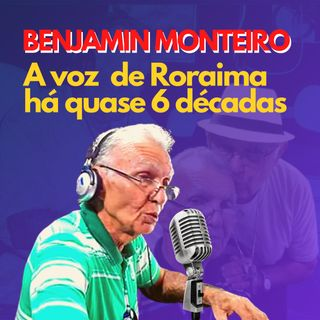 Benjamin Monteiro, a voz que narra a história de Roraima há quase 6 décadas