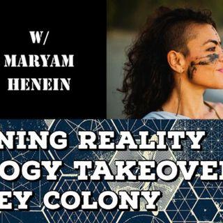 Awakening Reality, Technology Takeover & HoneyColony with Maryam Henein