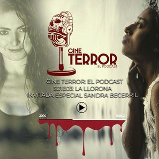 Cine Terror - El podcast - s01e03 - La Llorona, feat - Sandra Becerril