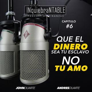 Que El Dinero Sea Tu Esclavo, No Tu Amo. INQUiebraNTABLE #6