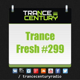 Trance Century Radio - #TranceFresh 299