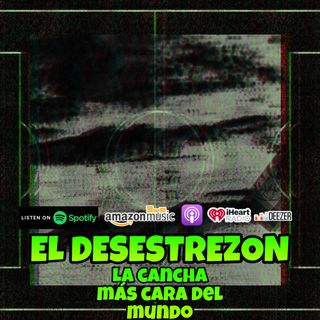 El Desestrezon #LaCanchaMásCaraDelMundo