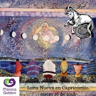 Encuentro con la Madre Montaña. Luna Nueva en Capricornio enero 16 de 2018