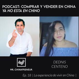 Ep. 18 con Dednis Centeno | La experiencia de vivir en china |