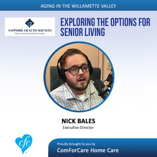 8/22/17: Nick Bales with Sapphire Health Services | Exploring the options for Senior Living | Aging In The Willamette Valley