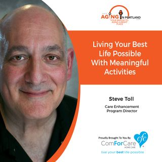 3/27/19: Steve Toll with ComForCare Home Care | Living Your Best Life Possible with Meaningful Activities | Aging in Portland