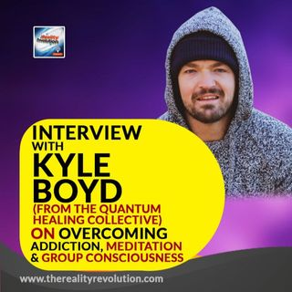 Interview With Kyle Boyd From The Quantum Healing Collective On Addiction and Meditation