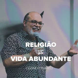 RELIGIÃO vs VIDA ABUNDANTE // Pr Cézar Rosaneli