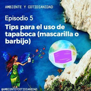 Episodio 5 - Tips para el uso de mascarillas o tapabocas
