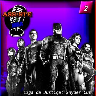 Assiste E Joga: Podcast #2- Liga Da Justiça De Zack Snyder