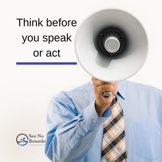 Think Before You Speak Or Act