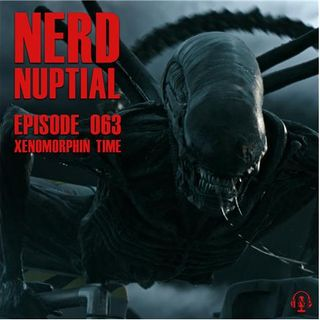 Episode 063 - Xenomorphin' Time