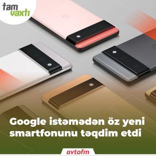 Google istəmədən yeni smartfonunu təqdim etdi | Tam vaxtı #118