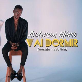 Anderson Mario - Vai Dormir (Verso Acstica) BAIXAR AGORA MP3