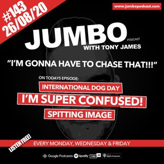 Jumbo Ep:143 - 26.08.20 - I'm Gonna Have to Chase That!