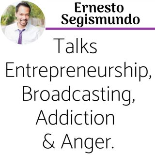 Full Length Podcast: Ernesto Segismundo Talks Entrepreneurship, Broadcasting Addiction & Anger.