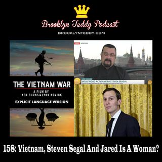 158: Vietnam, Steven Segal And Jared Is A Woman?